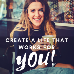 Create a Life that Works for You